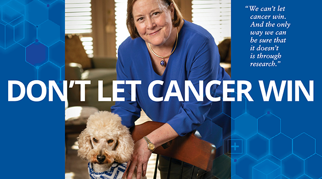 We can't let cancer win. And the only way we can be sure that it doesn't is through research.